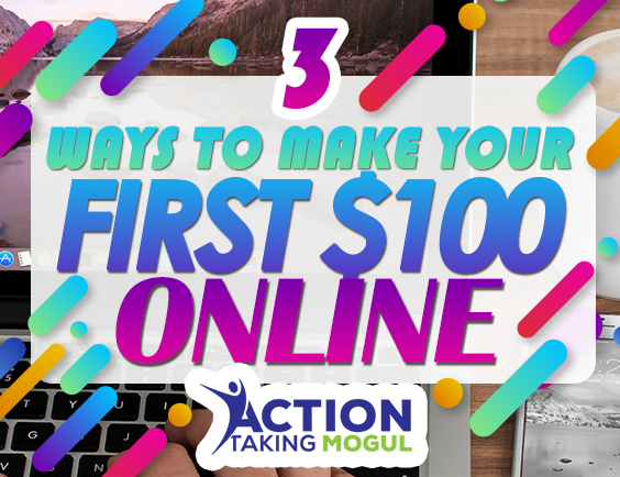 3 Ways To Make Your First $100 Online