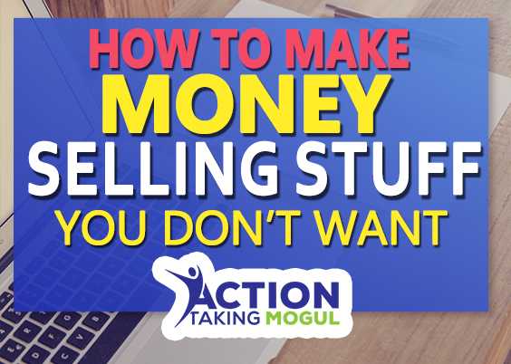 How To Make Money Selling Stuff You Don't Want