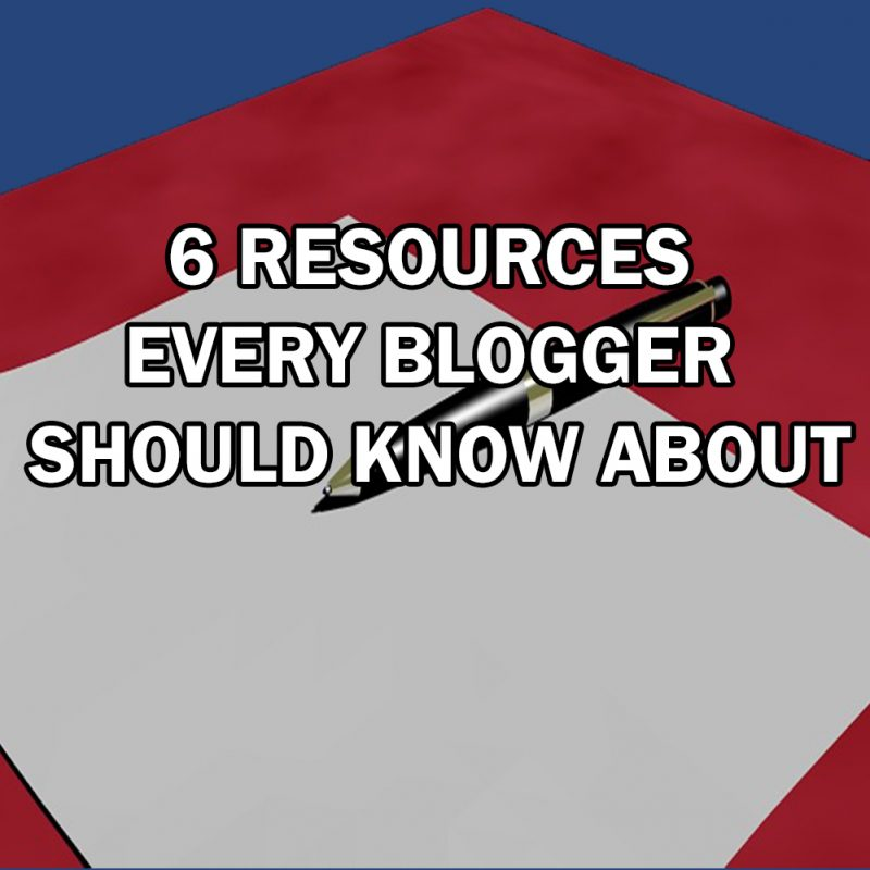 6 Resources Every Blogger Should Know About
